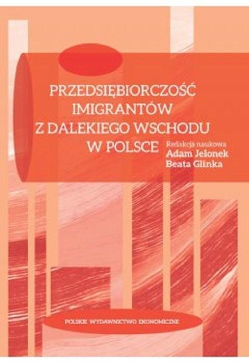 okładka Przedsiębiorczość imigrantów z Dalekiego Wschodu w Polsceksiążka     