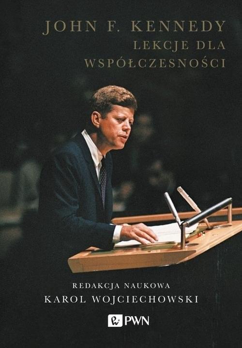 okładka John F. Kennedy Lekcje dla współczesności, Książka | Wojciechowski Karol