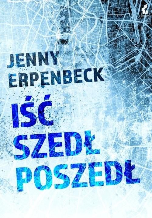 okładka Iść szedł poszedł, Książka   Erpenbeck Jenny