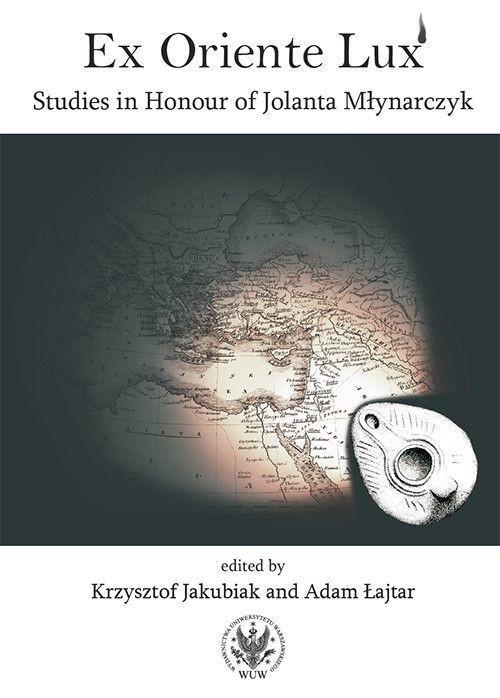 okładka Ex Oriente Lux Studies in Honour of Jolanta Młynarczyk, Książka |