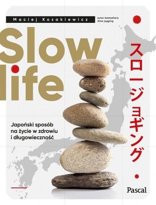 okładka Slow life Japoński sposób na życie w zdrowiu i długowiecznośćksiążka      Kozakiewicz Maciej