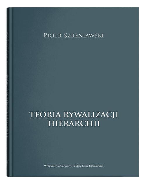 okładka Teoria rywalizacji hierarchiiksiążka |  | Piotr Szreniawski