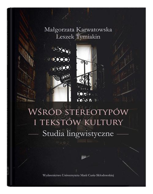 okładka Wśród stereotypów i tekstów kultury. Studia lingwistyczne, Książka | Małgorzata Karwatowska, Tymiakin Leszek
