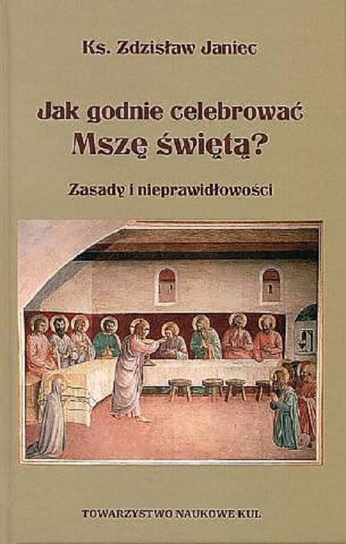 okładka Jak godnie celebrować Mszę świętą Zasady i nieprawidłowościksiążka |  | Janiec Zdzisław