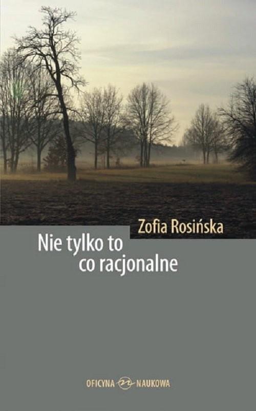 okładka Nie tylko to co racjonalne, Książka | Rosińska Zofia