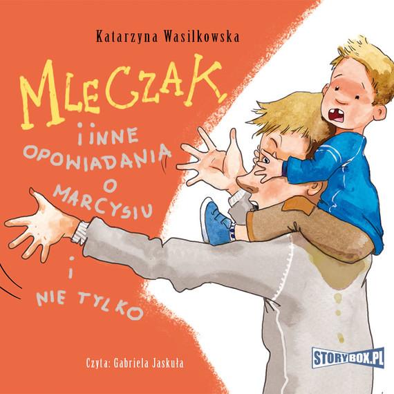 okładka Mleczak i inne opowiadania o Marcysiu i nie tylkoaudiobook   MP3   Katarzyna Wasilkowska