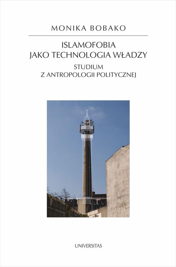 okładka Islamofobia jako technologia władzy. Studium z antropologii politycznej, Ebook   Bobako Monika
