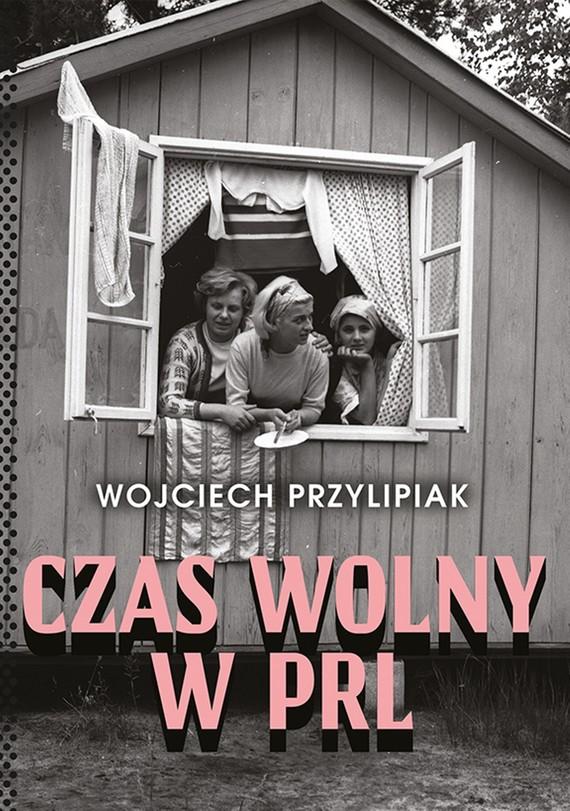 okładka Czas wolny w PRL, Ebook | Przylipiak Wojciech