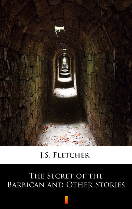 okładka The Secret of the Barbican and Other Storiesebook | epub, mobi | J.S. Fletcher