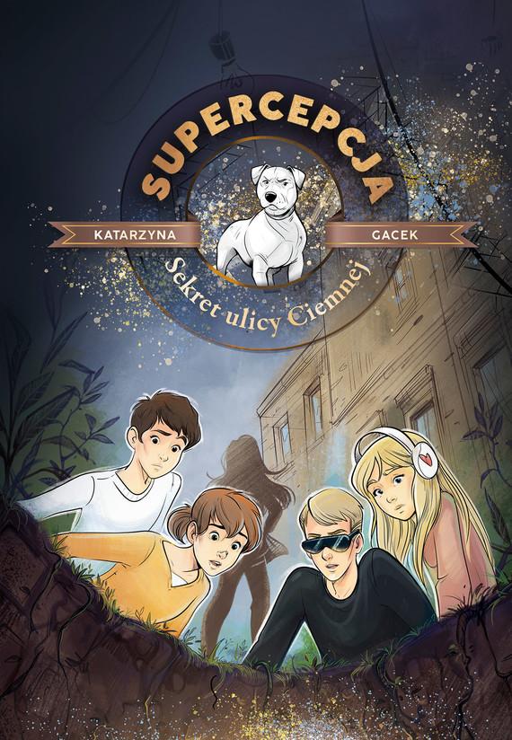 okładka Supercepcja. Sekret ulicy Ciemnejebook | epub, mobi | Gacek Katarzyna