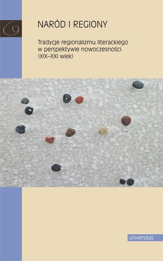 okładka Naród i regiony. Tradycje regionalizmu literackiego w perspektywie nowoczesności (XIX-XXI wiek)ebook   epub, mobi   Praca zbiorowa