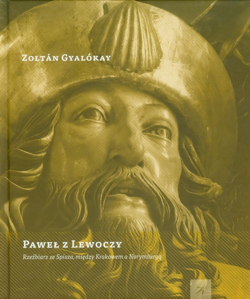 okładka Paweł z Lewoczy Rzeźbiarz ze Spisza, między Krakowem a Norymbergą, Książka | Gyalokay Zoltan