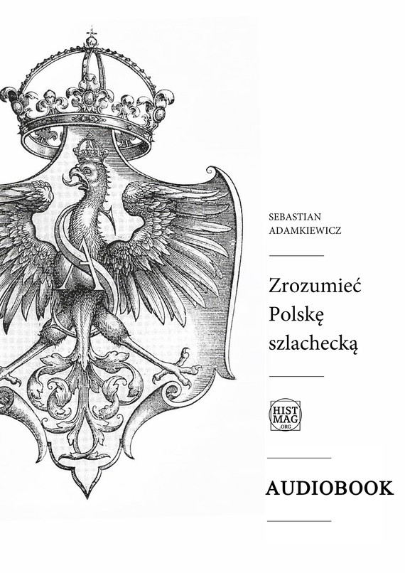 okładka Zrozumieć Polskę szlacheckąaudiobook | MP3 | Sebastian Adamkiewicz