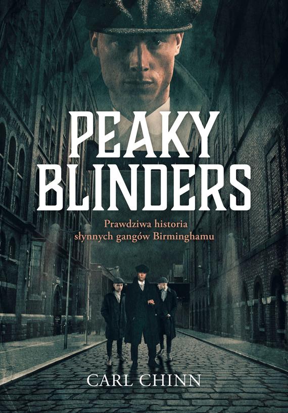 okładka Peaky Blinders. Prawdziwa historia słynnych gangów Birminghamuebook | epub, mobi | Carl Chinn