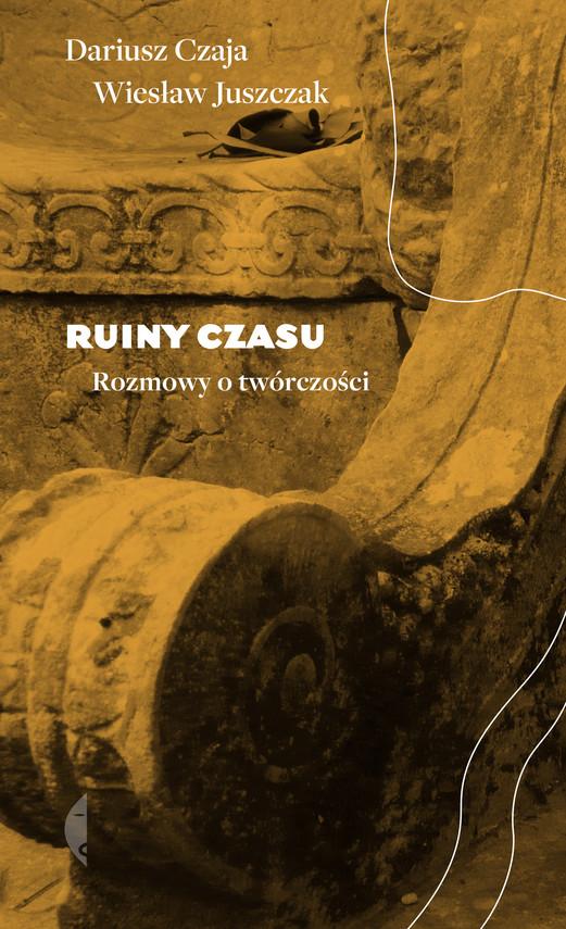 okładka Ruiny czasuebook | epub, mobi | Dariusz Czaja, Wiesław Juszczak