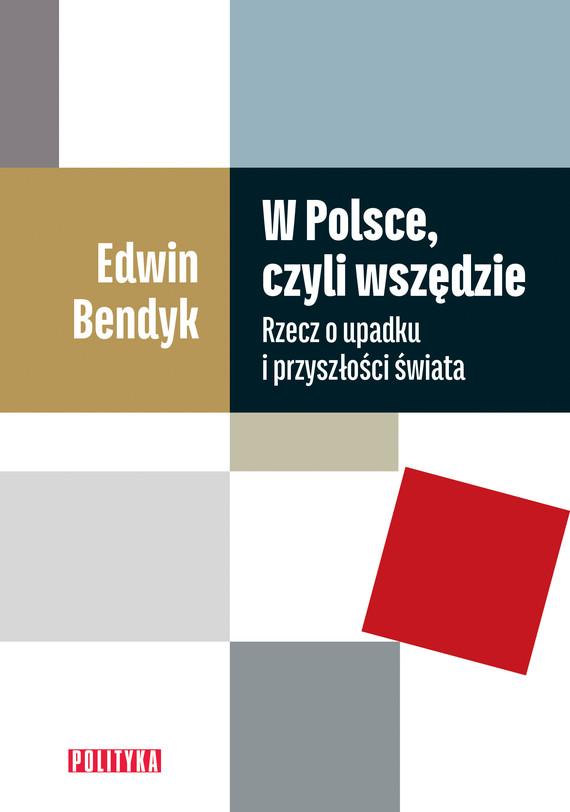 okładka W Polsce, czyli wszędzie. Rzecz o upadku i przyszłości świata, Ebook   Edwin Bendyk