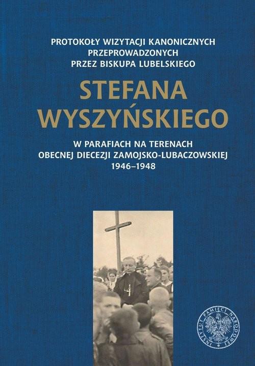 okładka Protokoły wizytacji kanonicznych przeprowadzonych przez biskupa lubelskiego Stefana Wyszyńskiego, Książka |