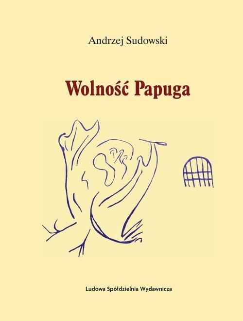 okładka Wolność Papuga, Książka | Sudowski Andrzej