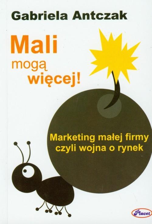 okładka Mali mogą więcej Marketing małej firmy czyli wojna o rynek, Książka | Antczak Gabriela