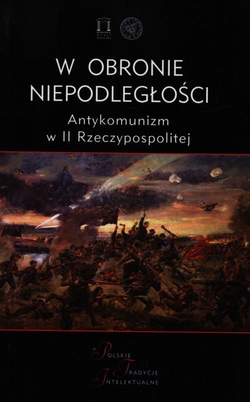 okładka W obronie niepodległości Antykomunizm w II Rzeczypospolitej, Książka |