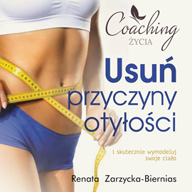 okładka Usuń przyczyny otyłości i skutecznie wymodeluj swoje ciało, Audiobook | Zarzycka-Bienias Renata