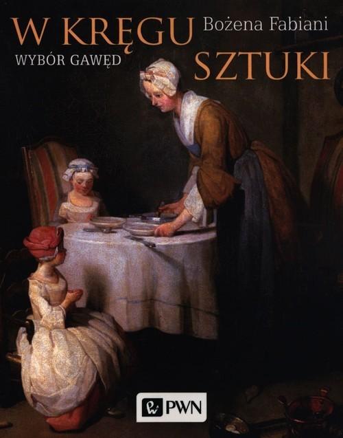 okładka W kręgu sztuki Wybór gawędksiążka |  | Bożena Fabiani