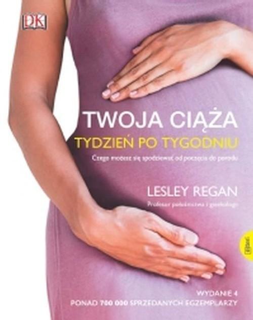 okładka Twoja ciąża. Tydzień po tygodniu Czego możesz się spodziewać od poczęcia do porodu, Książka | Regan Lesley