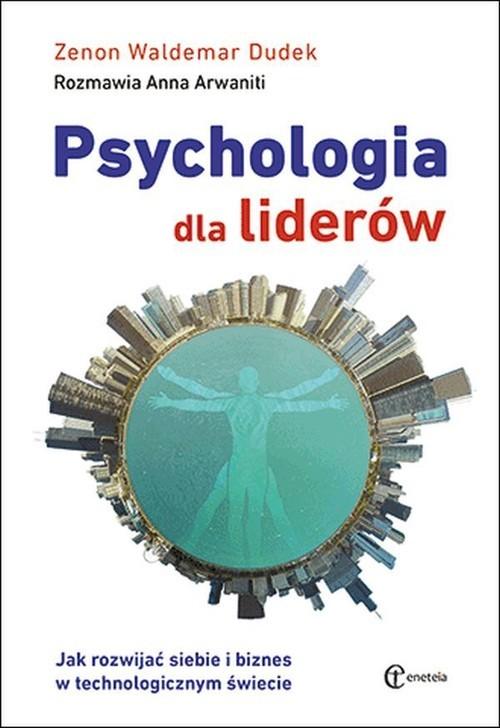 okładka Psychologia dla liderów Jak rozwijać siebie i biznes w technologicznym świecie, Książka | Zenon Waldemar Dudek