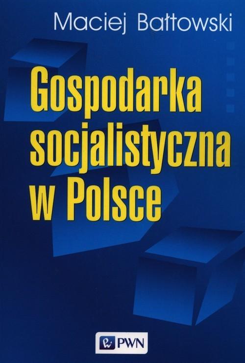 okładka Gospodarka socjalistyczna w Polsceksiążka      Maciej  Bałtowski