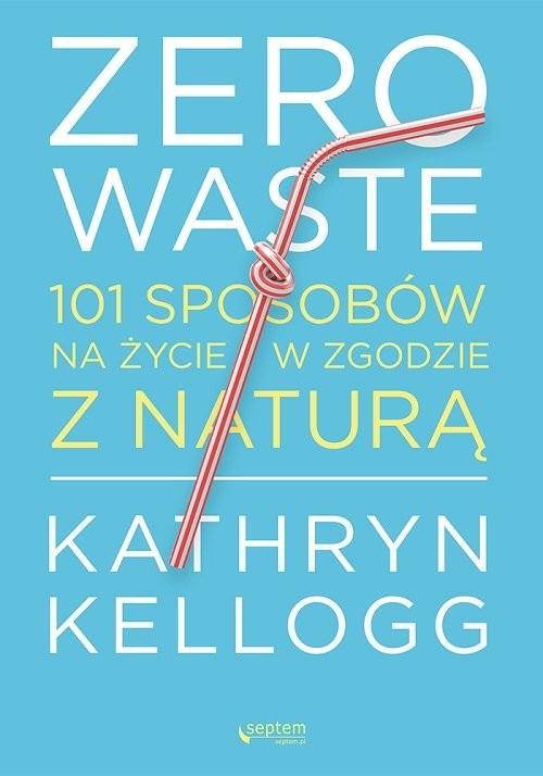 okładka Zero waste 101 sposobów na życie w zgodzie z naturą, Książka | Kellogg Kathryn