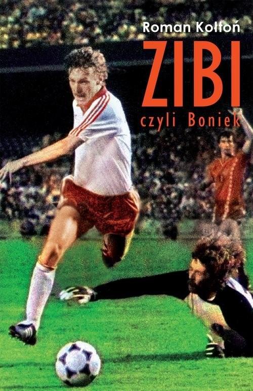 okładka Zibi Biografia Zbigniewa Bońka, Książka   Roman Kołtoń