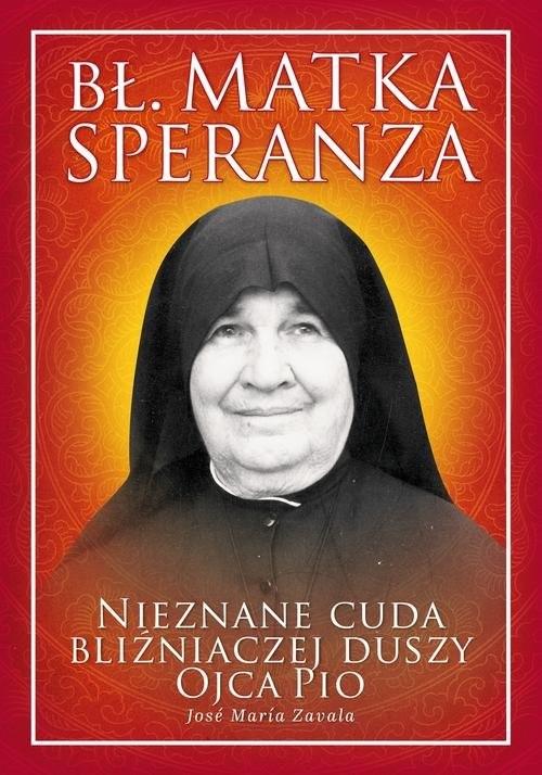okładka Bł. Matka Speranza Nieznane cuda bliźniaczej duszy ojca Pio, Książka   Zavala Jose