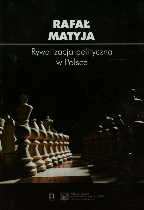 okładka Rywalizacja polityczna w Polsce, Książka | Rafał Matyja