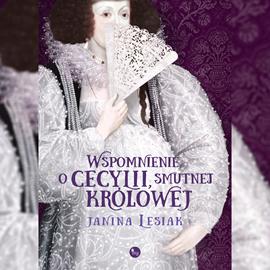 okładka Wspomnienie Cecylii, smutnej królowejaudiobook | MP3 | Janina Lesiak