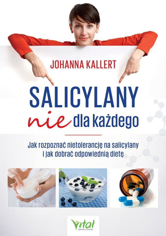 okładka Salicylany nie dla każdego. Jak rozpoznać nietolerancję na salicylany i jak dobrać odpowiednią dietę - PDFebook | pdf | Kallert Johanna