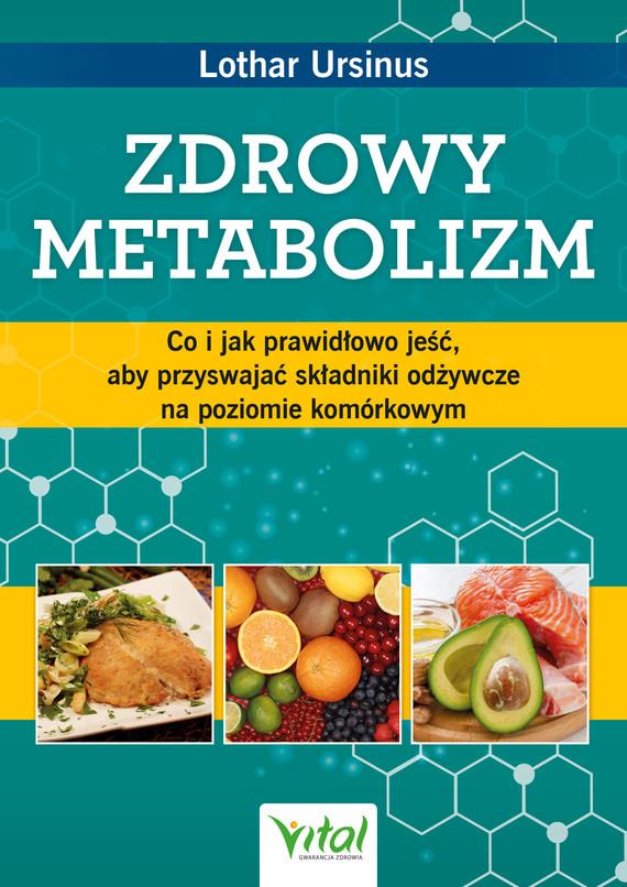 okładka Zdrowy metabolizm. Co i jak prawidłowo jeść, aby przyswajać składniki odżywcze na poziomie komórkowym - PDFebook | pdf | Ursinus Lothar