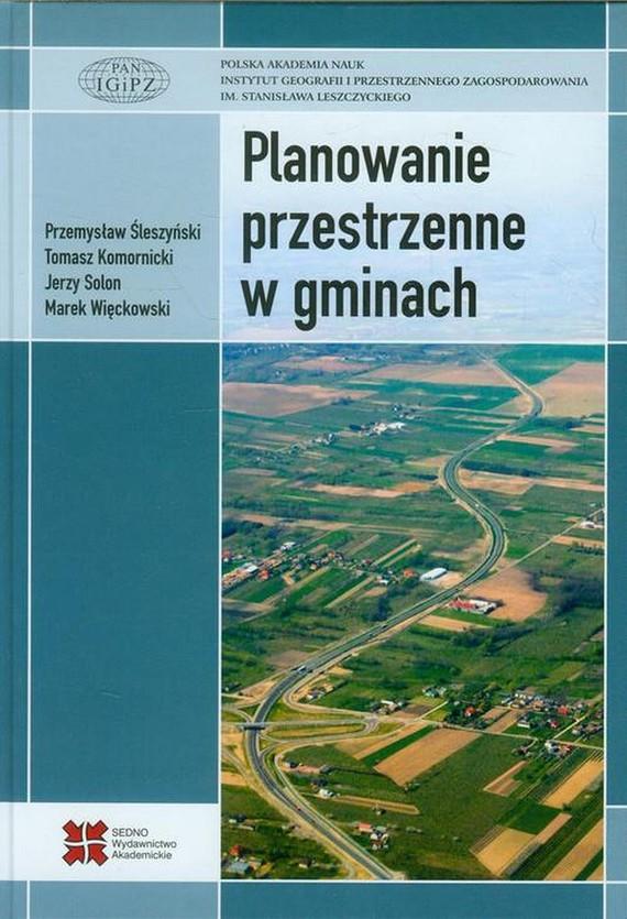 okładka Planowanie przestrzenne w gminach, Ebook | Marek  Więckowski, Jerzy  Solon, Przemysław  Śleszyński, Tomasz  Komornicki