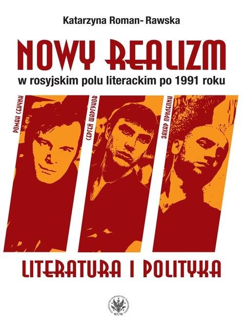 okładka Nowy realizm w rosyjskim polu literackim po 1991 roku Literatura i polityka, Książka | Roman-Rawska Katarzyna