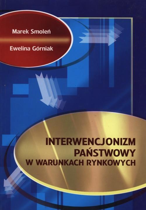 okładka Interwencjonizm państwowy w warunkach rynkowychksiążka |  | Marek Smoleń, Ewelina Górniak