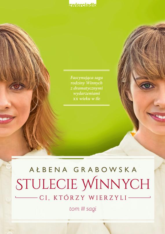 okładka Stulecie Winnych. Ci, którzy wierzyli, Ebook | Ałbena  Grabowska