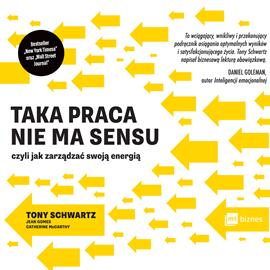okładka Taka praca nie ma sensu, czyli jak zarządzać swoją energią, Audiobook | Tony Schwartz
