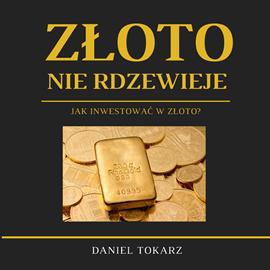 okładka Złoto nie rdzewieje. Jak inwestować w złoto?audiobook   MP3   Daniel  Tokarz