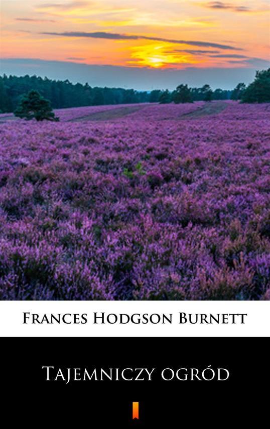 okładka Tajemniczy ogródebook | epub, mobi | Frances Hodgson Burnett
