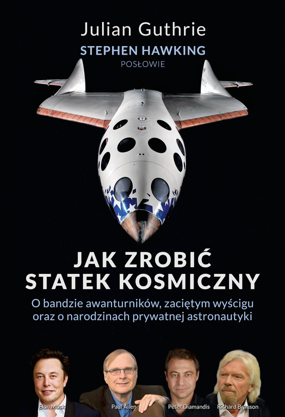 okładka Jak zrobić statek kosmiczny O bandzie awanturników, zaciętym wyścigu oraz o narodzinach prywatnej astronautykiebook   epub, mobi   Stephen Hawking, Julian Guthrie