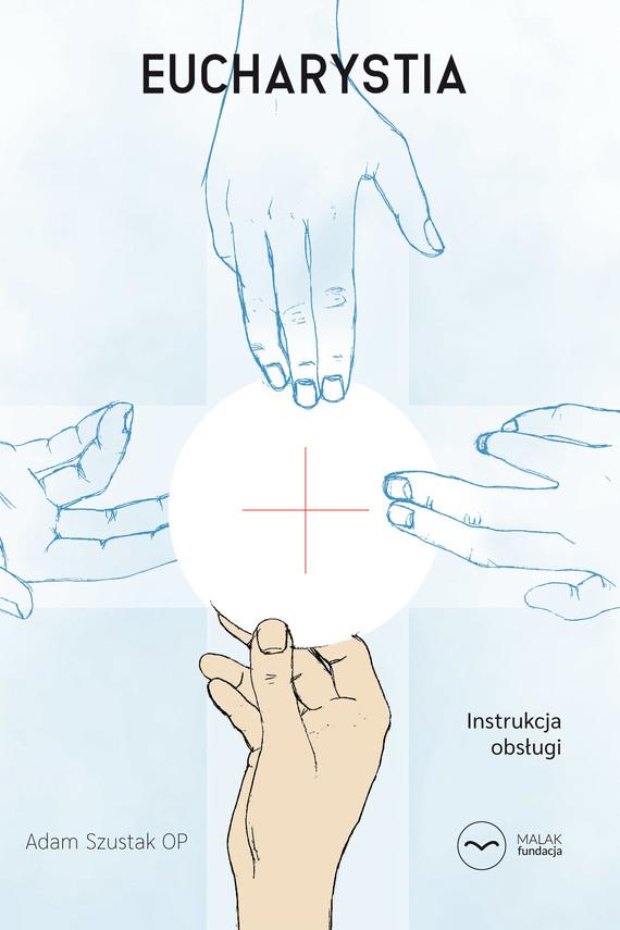 okładka Eucharystia. Instrukcja obsługiebook | epub, mobi | Adam Szustak OP