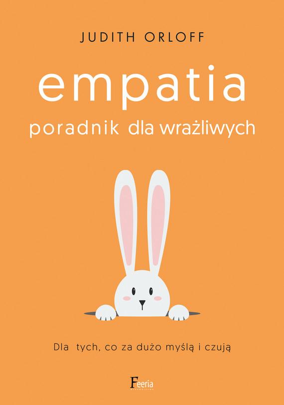 okładka Empatia. Poradnik dla wrażliwych. Dla tych, co za dużo myślą i czują, Ebook | Judith Orloff