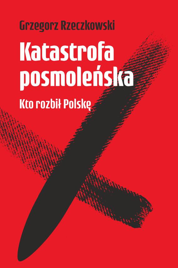 okładka Katastrofa posmoleńska. Kto rozbił Polskęebook   epub, mobi   Grzegorz Rzeczkowski
