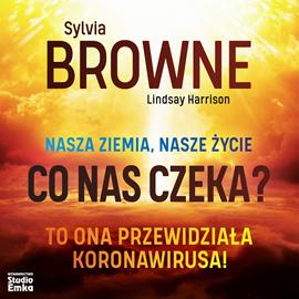 okładka Nasza ziemia, nasze życie. Co nas czeka? , Audiobook   Browne Sylvia