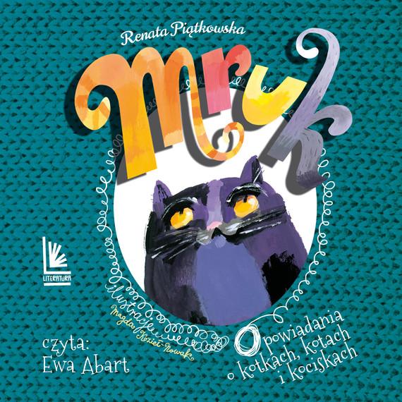 okładka Mruk, opowiadania o kotkach, kotach i kociskachaudiobook   MP3   Renata  Piątkowska