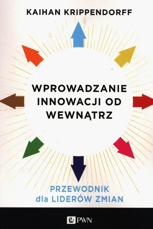 okładka Wprowadzanie innowacji od wewnątrz Przewodnik dla liderów zmian, Książka | Krippendorff Kaihan